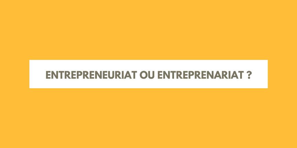 entrepreneuriat-ou-entreprenariat